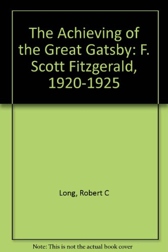 book The Achieving of the Great Gatsby: F. Scott Fitzgerald, 1920-1925