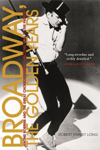 book Broadway, the Golden Years: Jerome Robbins and the Great Choreographer-Directors, 1940 to the Present