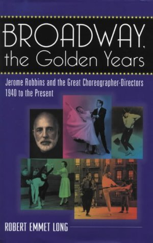 book Broadway, the Golden Years: Jerome Robbins and the Great Choreographer-directors, 1940 to the Present by Robert Emmet Long (1-Dec-2001) Paperback
