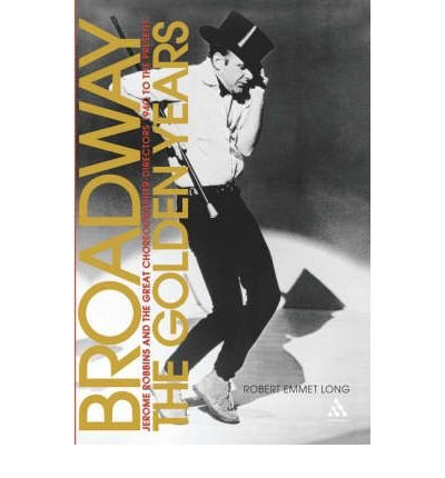 book [(Broadway, the Golden Years: Jerome Robbins and the Great Choreographer-directors, 1940 to the Present)] [Author: Robert Emmet Long] published on (October, 2006)