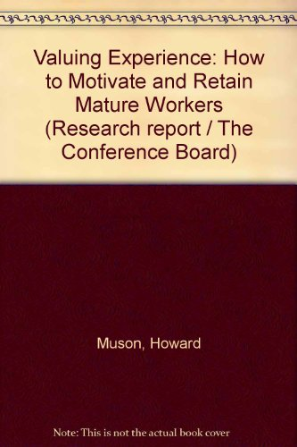 book Valuing experience: How to motivate and retain mature workers (Research report \/ The Conference Board)