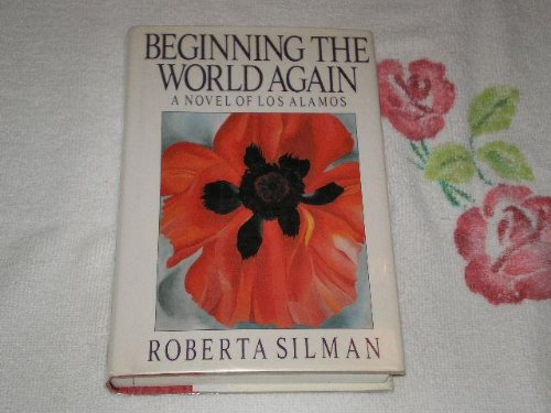 book Beginning the World Again : A Novel of Los Alamos