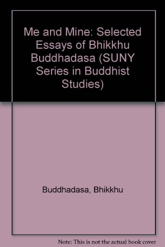 book Me and Mine: Selected Essays of Bhikkhu Buddhadasa (Suny Series in Buddhist Studies)