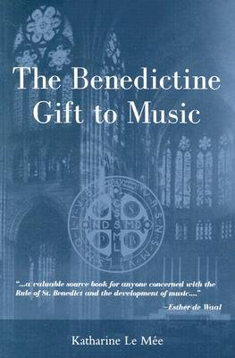 book [(The Benedictine Gift to Music )] [Author: Katharine W. Le Mee] [Jan-2004]
