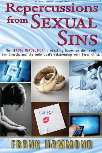 book Repercussions from Sexual Sins: The Sexual Revolution is wreaking havoc on the family,  the Church, and the individual\'s relationship with Jesus Christ.