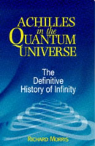 book Achilles in the Quantum Universe: The Definitive History of Infinity by Morris Richard (1999-01-01) Paperback
