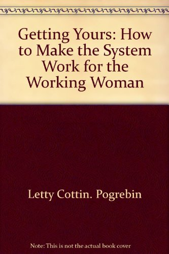 book Getting yours: How to make the system work for the working woman