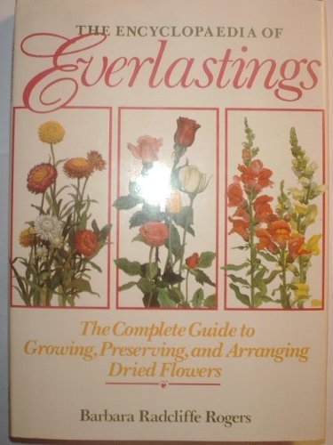 book The Encyclopedia of Everlastings: The Complete Guide to Growing, Preserving, and Arranging Dried Flowers