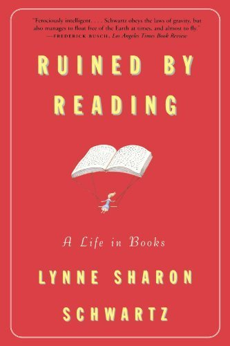 book Ruined By Reading: A Life in Books First edition by Schwartz, Lynne Sharon (1997) Paperback