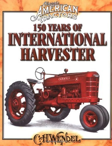book 150 Years of International Harvester (Classic American Tractors) by Wendel, C.H. (2011) Paperback