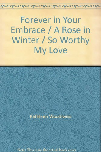 book Forever in Your Embrace \/ A Rose in Winter \/ So Worthy My Love