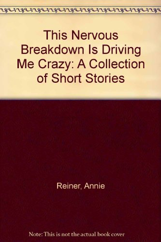 book This Nervous Breakdown Is Driving Me Crazy: A Collection of Short Stories