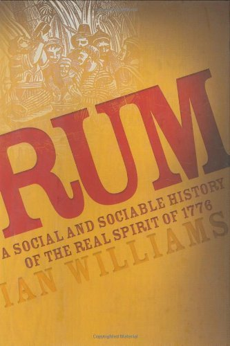 book Rum: A Social and Sociable History of the Real Spirit of 1776 by Williams, Ian (2005) Hardcover