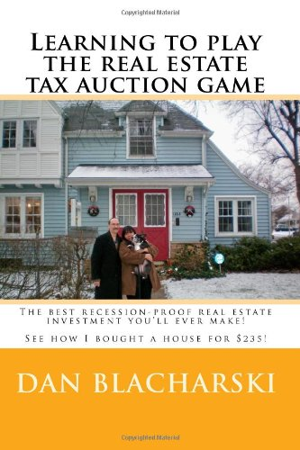 book Learning To Play The Real Estate Tax Auction Game: The Best Recession-Proof Real Estate Investment You\'Ll Ever Make!