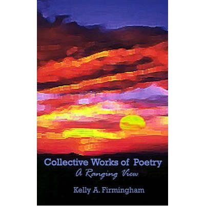 book [(Collective Works of Poetry)] [Author: Kelly A Firmingham] published on (September, 2001)
