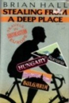 book Stealing from a Deep Place: Travels in Southeastern Europe