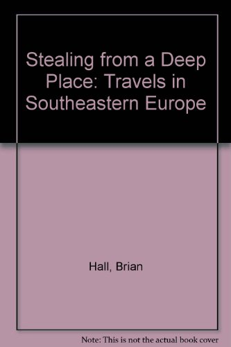 book Stealing from a Deep Place; Travels in Southeastern Europe