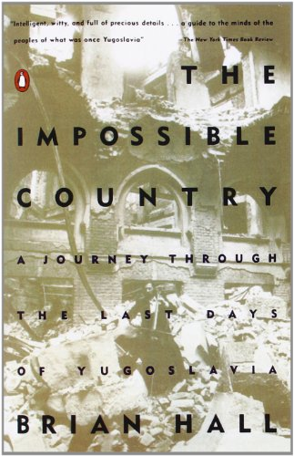 book The Impossible Country: A Journey Through the Last Days of Yugoslavia