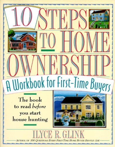 book 10 Steps to Home Ownership: A Workbook for First-Time Buyers 1st edition by Glink, Ilyce R. (1996) Paperback
