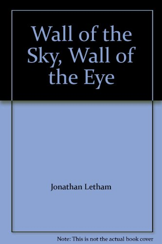 book By Jonathan Lethem The Wall of the Sky, the Wall of the Eye (Reprint) [Paperback]