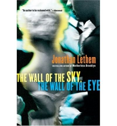 book [ The Wall of the Sky, the Wall of the Eye [ THE WALL OF THE SKY, THE WALL OF THE EYE ] By Lethem, Jonathan ( Author )Mar-05-2007 Paperback By Lethem, Jonathan ( Author ) Paperback 2007 ]