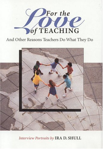 book For the Love of Teaching: And Other Reasons Teachers Do What They Do by Shull Ira D. (1998-04-25) Hardcover