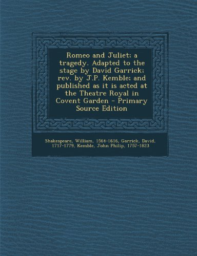 book Romeo and Juliet; a tragedy. Adapted to the stage by David Garrick; rev. by J.P. Kemble; and published as it is acted at the Theatre Royal in Covent Garden - Primary Source Edition
