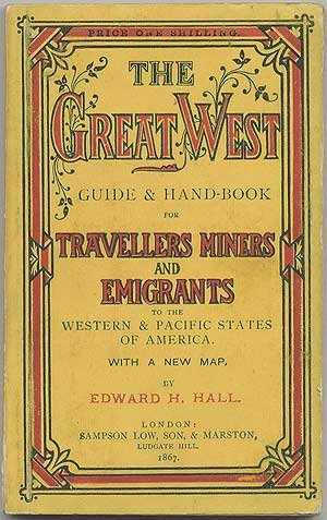 book The Great West: A Guide for Emigrants, Travellers, and Miners to the Western States and Territories of the American Union. With a Map of the Best Routes to the Gold and Silver Mines, and Complete Tables of Distances Across the American Continent