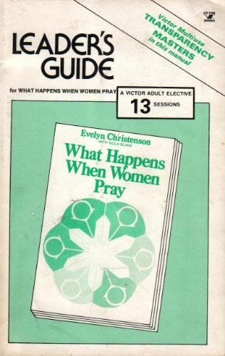 book Leader\'s guide for group study of What happens when women pray, by Evelyn Christenson (Victor adult elective)