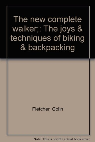 book The new complete walker;: The joys & techniques of biking & backpacking
