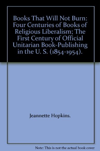 book Books that will not burn. Four Centuries of Books of Religious Liberalism. The First Century of Official Unitarian Book-Publishing in the U. S. (1854-1954).