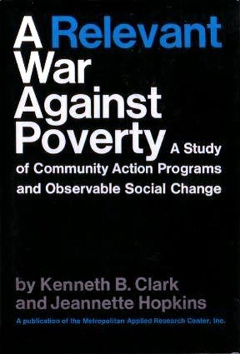 book A Relevant War Against Poverty: A Study of Community Action Programs and Observable Social Change