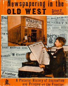 book Newspapering in the Old West; a Pictorial History of Journalism and Printing on the Frontier