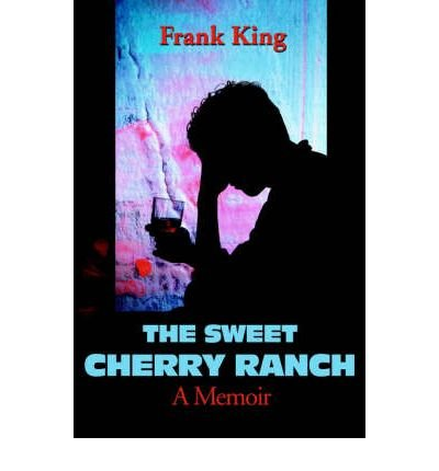 book [ The Sweet Cherry Ranch: A Memoir By King, Frank ( Author ) Paperback 2001 ]
