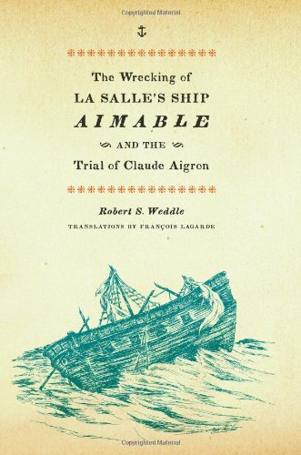 book The Wrecking of La Salle\'s Ship Aimable and the Trial of Claude Aigron (Charles N. Prothro Texana)