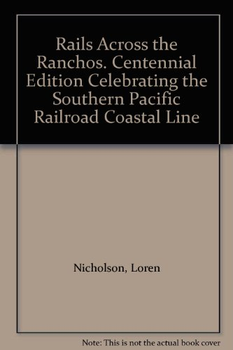 book Rails Across the Ranchos. Centennial Edition Celebrating the Southern Pacific Railroad Coastal Line