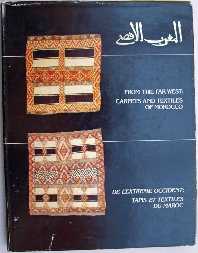 book From the Far West: Carpets and Textiles of Morocco \/ De L\'Extreme Occident: Tapis et Textiles du Maroc