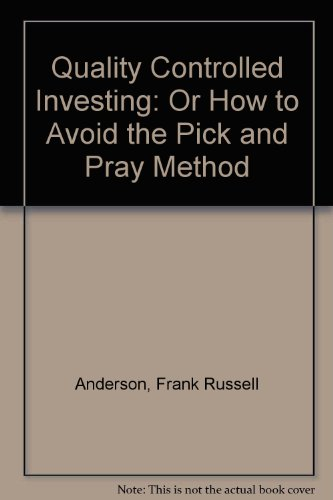 book Quality Controlled Investing: Or How to Avoid the Pick and Pray Method