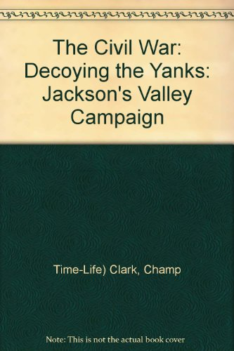 book The Civil War: Decoying the Yanks: Jackson\'s Valley Campaign