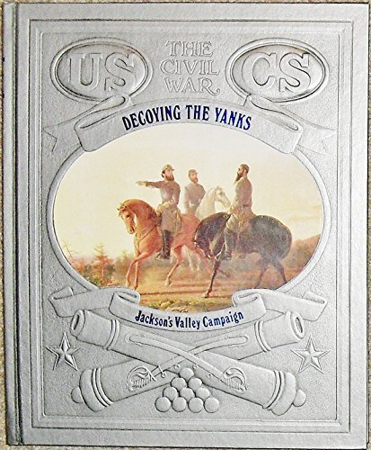 book Decoying the Yanks: Jackson\'s Valley Campaign (Civil War) Hardcover January, 1984