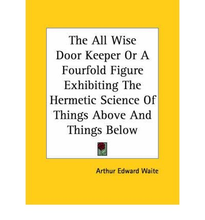 book The All Wise Door Keeper or a Fourfold Figure Exhibiting the Hermetic Science of Things Above and Things Below (Paperback) - Common