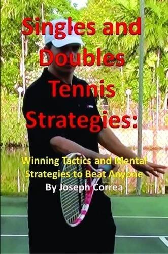 book Singles and Doubles Tennis Strategies: Winning Tactics and Mental Strategies to Beat Anyone by Correa, Joseph (2014) Paperback