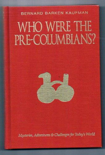 book Who Were the Pre-Columbians?: Mysteries, Adventures and Challenges for Today\'s World