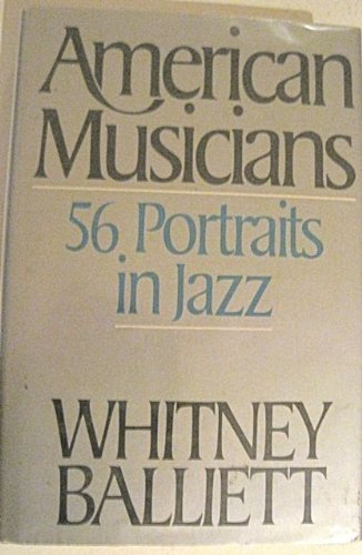 book American Musicians: Fifty-six Portraits in Jazz by Balliett Whitney (1986-10-23) Hardcover
