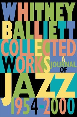 book Collected Works : A Journal of Jazz 1954-2000 by Balliett, Whitney (2000) Hardcover