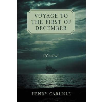 book [ [ [ Voyage to the First of December [ VOYAGE TO THE FIRST OF DECEMBER ] By Carlisle, Henry ( Author )Apr-19-2007 Hardcover
