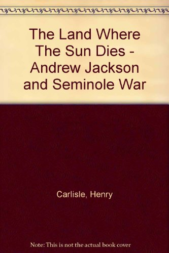 book The Land Where The Sun Dies - Andrew Jackson and Seminole War