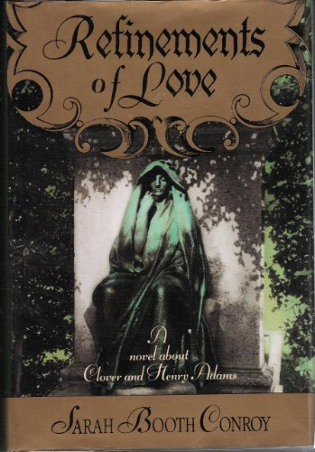 book Refinements of Love: A Novel About Clover and Henry Adams