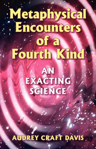 book Metaphysical Encounters of a Fourth Kind: An Exacting Science
