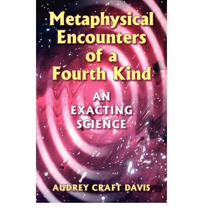 book [ [ [ Metaphysical Encounters of a Fourth Kind: An Exacting Science [ METAPHYSICAL ENCOUNTERS OF A FOURTH KIND: AN EXACTING SCIENCE ] By Davis, Audrey Craft ( Author )Oct-01-2006 Paperback